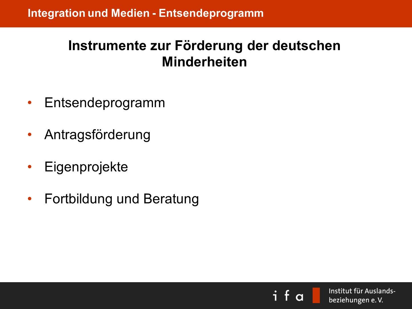 Integration und Medien - Entsendeprogramm Instrumente zur Förderung der deutschen Minderheiten Entsendeprogramm Antragsförderung Eigenprojekte Fortbil