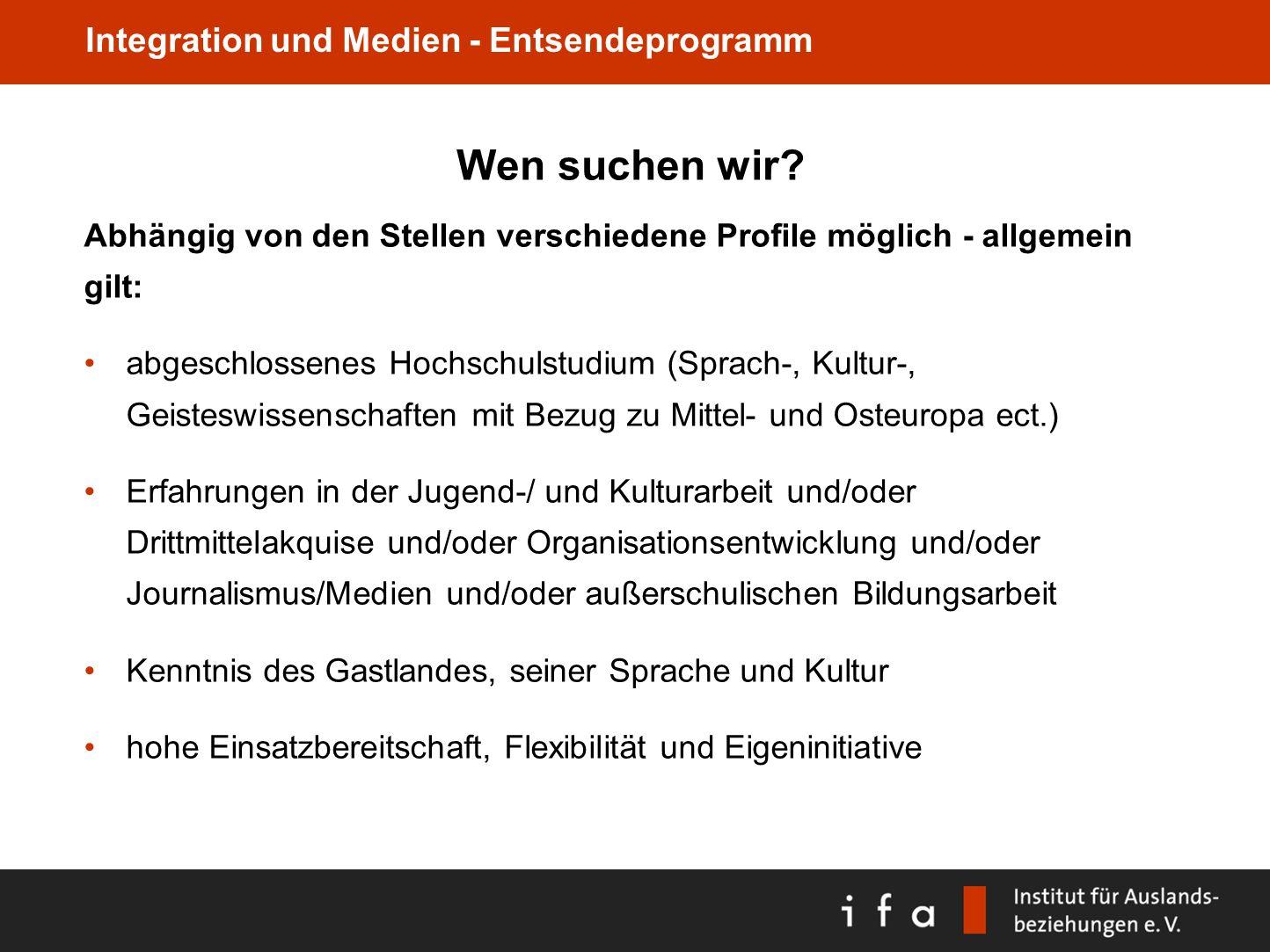 Integration und Medien - Entsendeprogramm Wen suchen wir? Abhängig von den Stellen verschiedene Profile möglich - allgemein gilt: abgeschlossenes Hoch