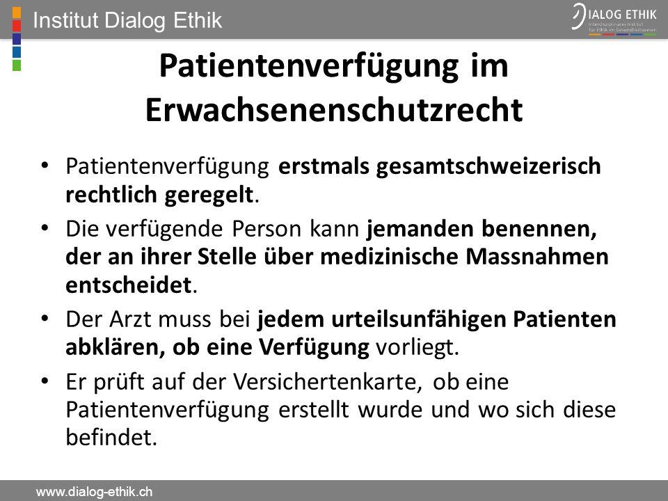 Institut Dialog Ethik www.dialog-ethik.ch Patientenverfügung im Erwachsenenschutzrecht Patientenverfügung erstmals gesamtschweizerisch rechtlich gereg