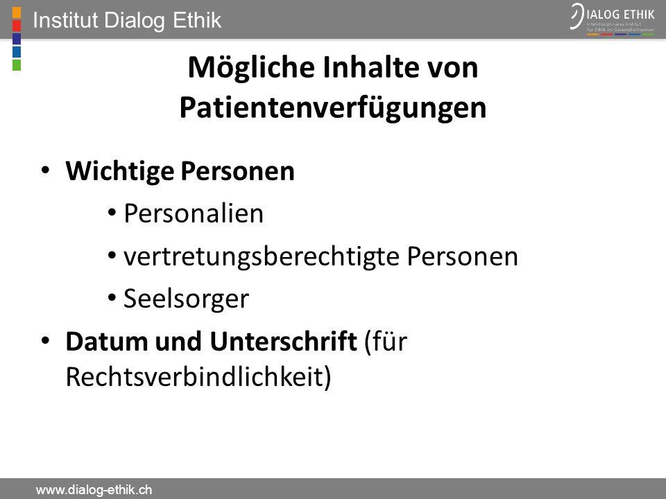 Institut Dialog Ethik www.dialog-ethik.ch Mögliche Inhalte von Patientenverfügungen Wichtige Personen Personalien vertretungsberechtigte Personen Seel