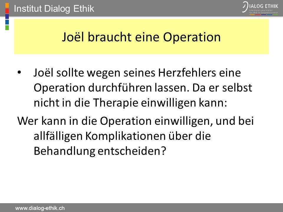 Institut Dialog Ethik www.dialog-ethik.ch Joël braucht eine Operation Joël sollte wegen seines Herzfehlers eine Operation durchführen lassen. Da er se