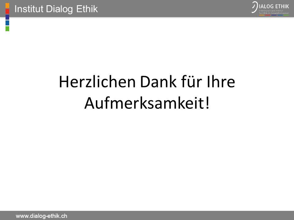 Institut Dialog Ethik www.dialog-ethik.ch Herzlichen Dank für Ihre Aufmerksamkeit!
