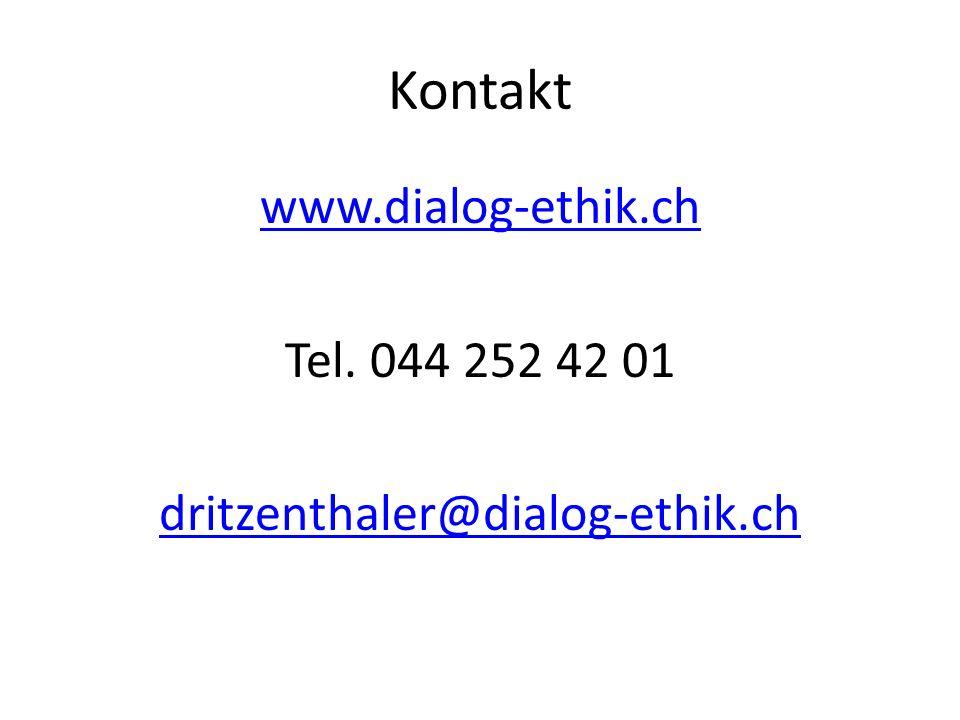 Kontakt www.dialog-ethik.ch Tel. 044 252 42 01 dritzenthaler@dialog-ethik.ch