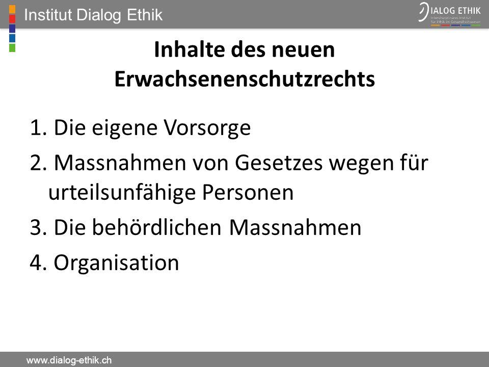 Institut Dialog Ethik www.dialog-ethik.ch Inhalte des neuen Erwachsenenschutzrechts 1. Die eigene Vorsorge 2. Massnahmen von Gesetzes wegen für urteil