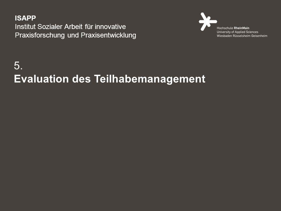 13 5. Evaluation des Teilhabemanagement ISAPP Institut Sozialer Arbeit für innovative Praxisforschung und Praxisentwicklung