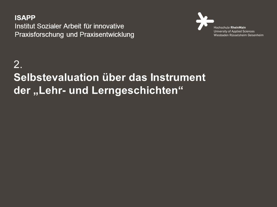 4 2. Selbstevaluation über das Instrument der Lehr- und Lerngeschichten ISAPP Institut Sozialer Arbeit für innovative Praxisforschung und Praxisentwic