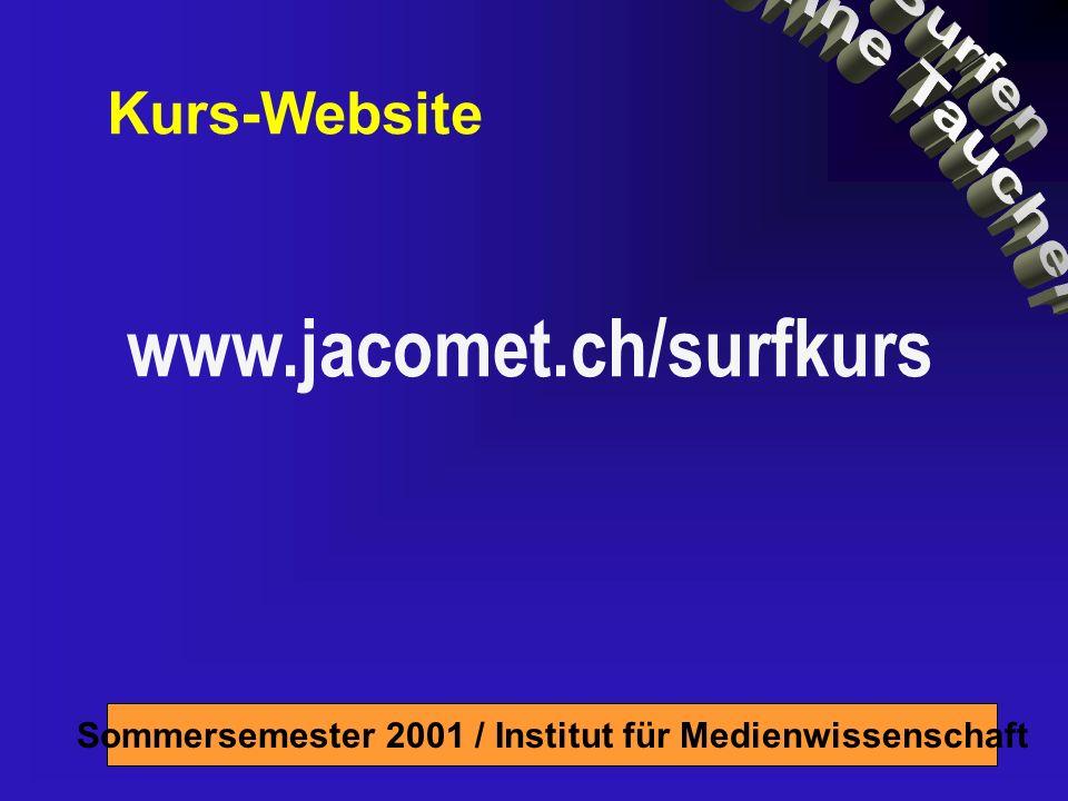 Sommersemester 2001 / Institut für Medienwissenschaft Kurs-Website www.jacomet.ch/surfkurs