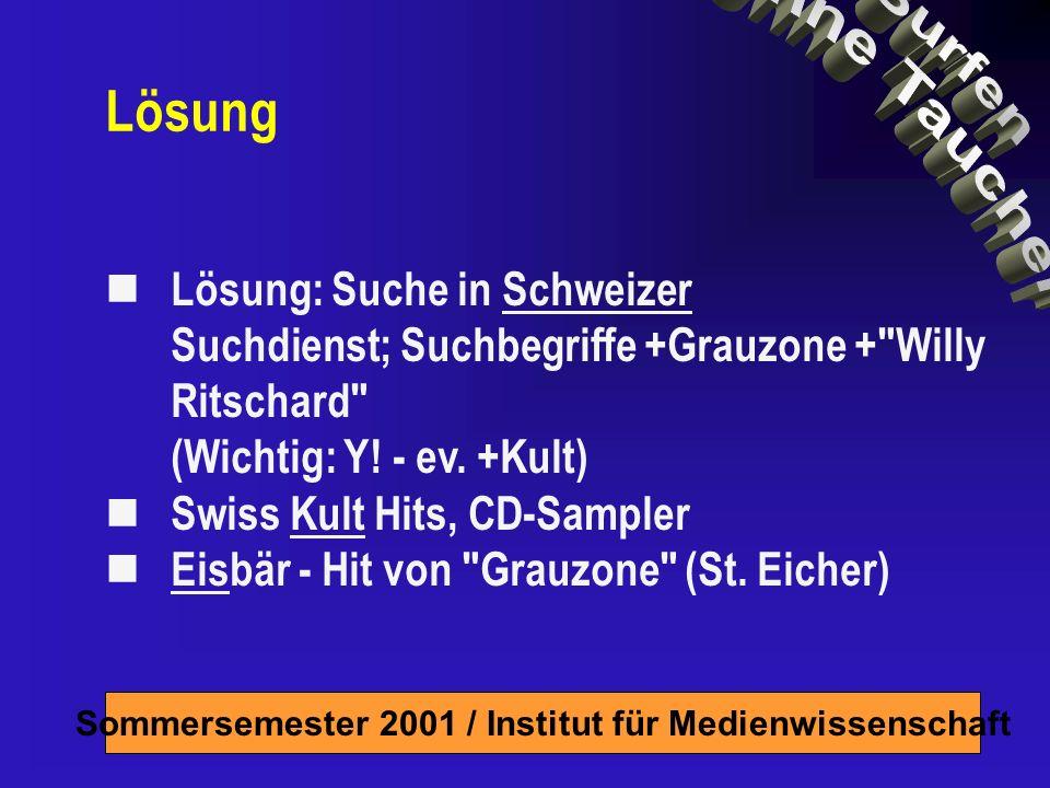 Sommersemester 2001 / Institut für Medienwissenschaft Lösung Lösung: Suche in Schweizer Suchdienst; Suchbegriffe +Grauzone + Willy Ritschard (Wichtig: Y.