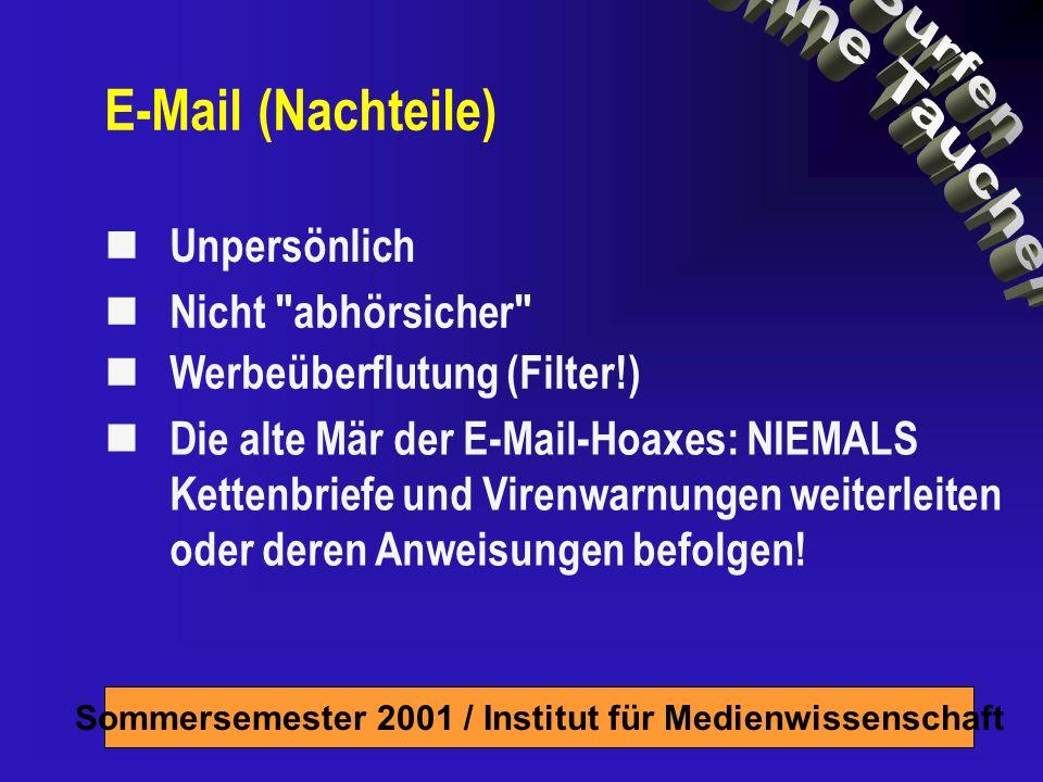Sommersemester 2001 / Institut für Medienwissenschaft Unpersönlich Nicht abhörsicher Werbeüberflutung (Filter!) Die alte Mär der E-Mail-Hoaxes: NIEMALS Kettenbriefe und Virenwarnungen weiterleiten oder deren Anweisungen befolgen.