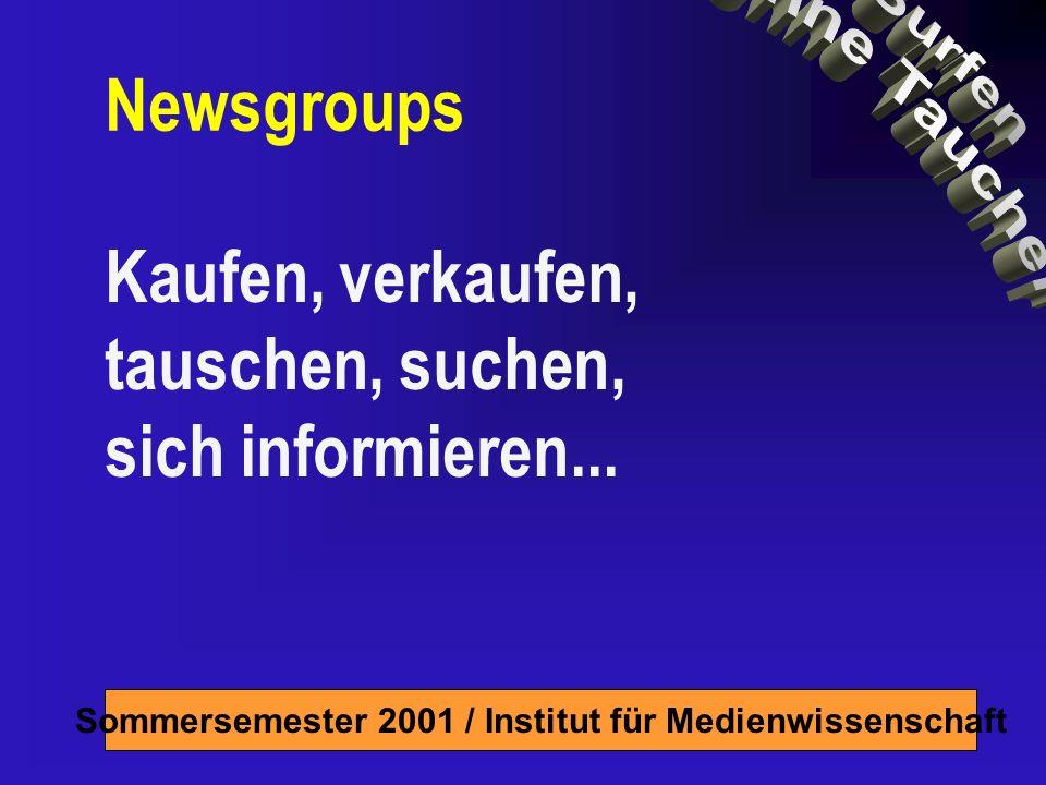 Sommersemester 2001 / Institut für Medienwissenschaft Newsgroups Kaufen, verkaufen, tauschen, suchen, sich informieren...