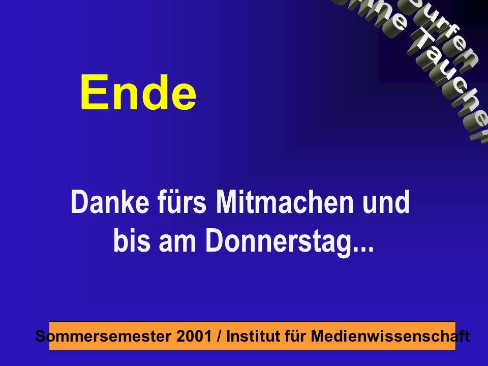 Sommersemester 2001 / Institut für Medienwissenschaft Danke fürs Mitmachen und bis am Donnerstag...