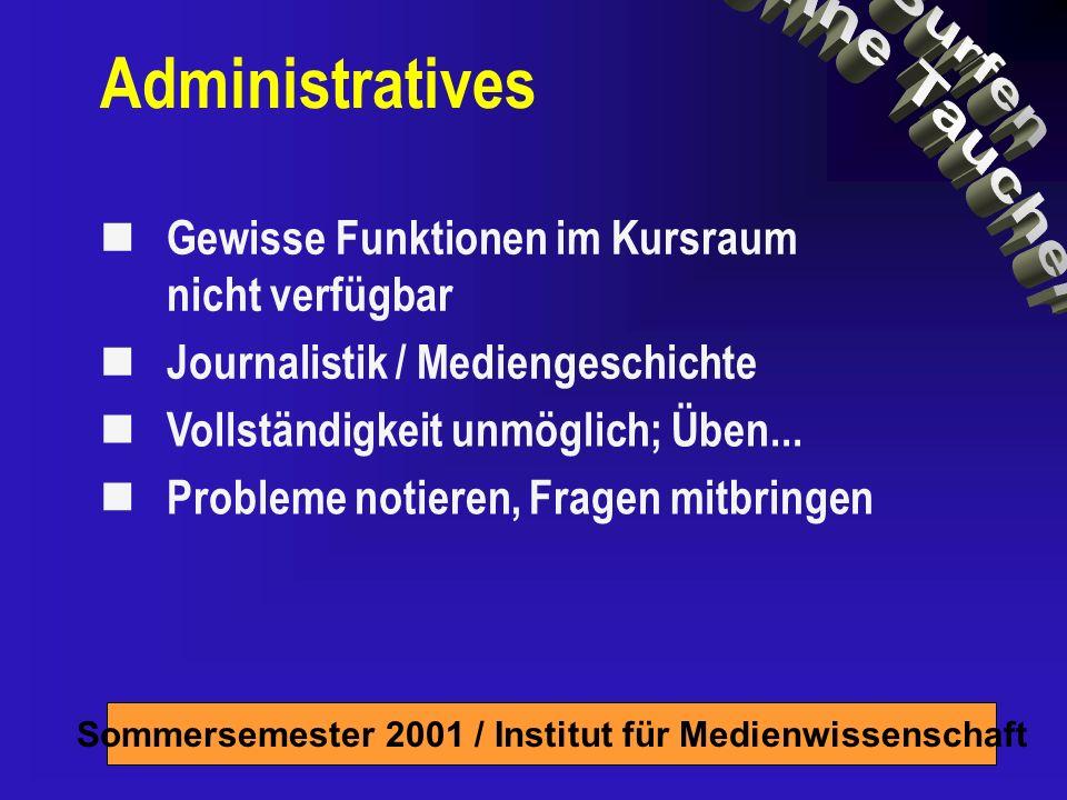 Sommersemester 2001 / Institut für Medienwissenschaft Administratives Journalistik / Mediengeschichte Probleme notieren, Fragen mitbringen Gewisse Funktionen im Kursraum nicht verfügbar Vollständigkeit unmöglich; Üben...