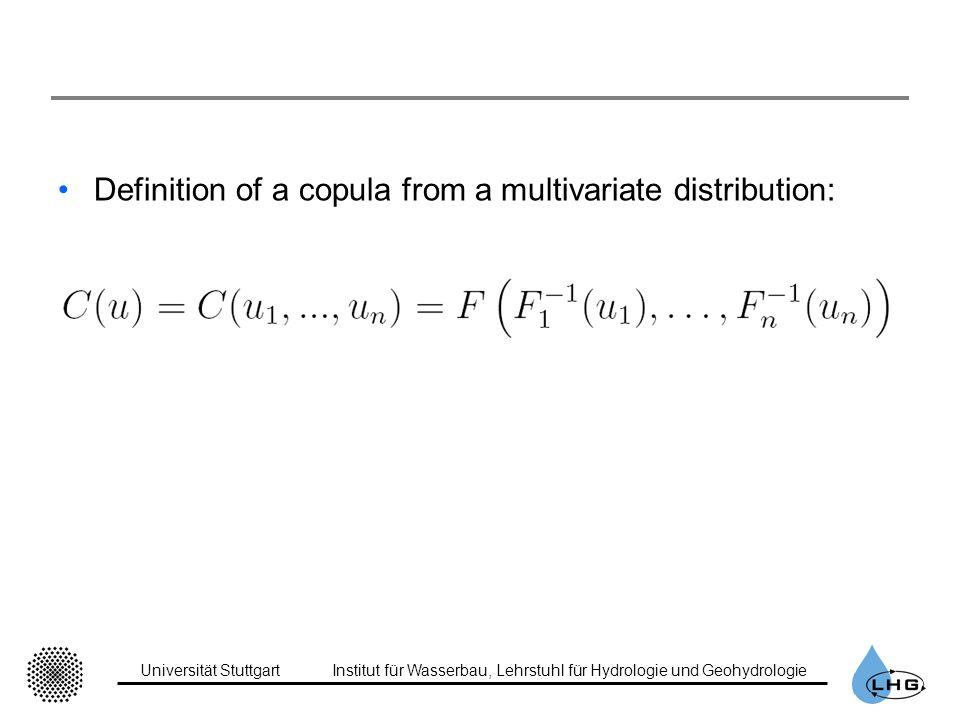 Universität StuttgartInstitut für Wasserbau, Lehrstuhl für Hydrologie und Geohydrologie Definition of a copula from a multivariate distribution: