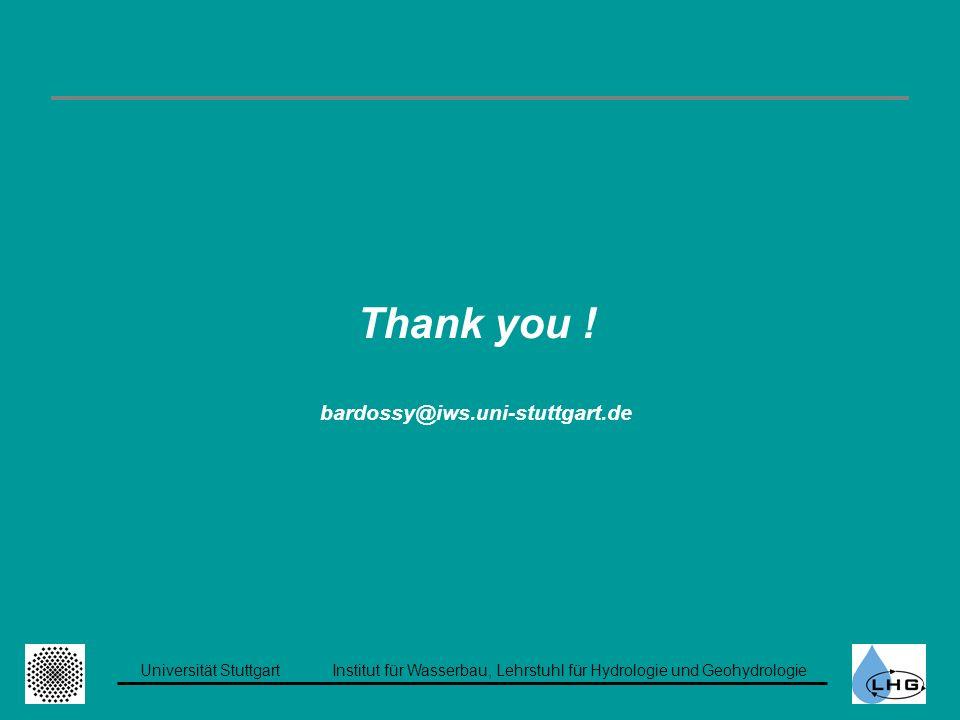 Universität StuttgartInstitut für Wasserbau, Lehrstuhl für Hydrologie und Geohydrologie Thank you ! bardossy@iws.uni-stuttgart.de