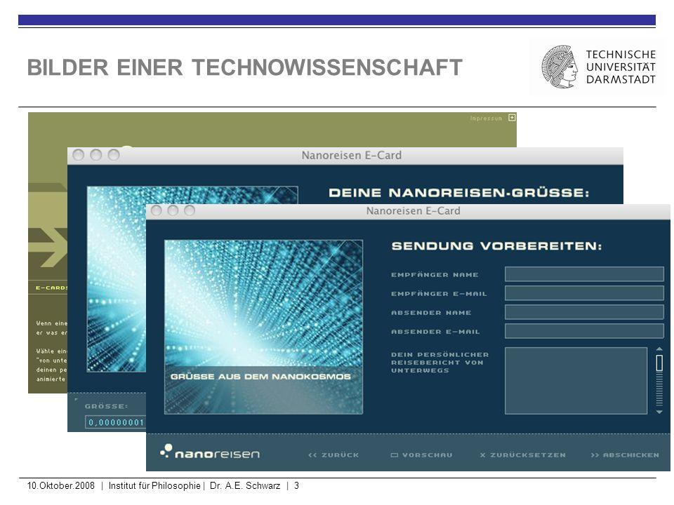 10.Oktober.2008 | Institut für Philosophie | Dr. A.E. Schwarz | 3 BILDER EINER TECHNOWISSENSCHAFT