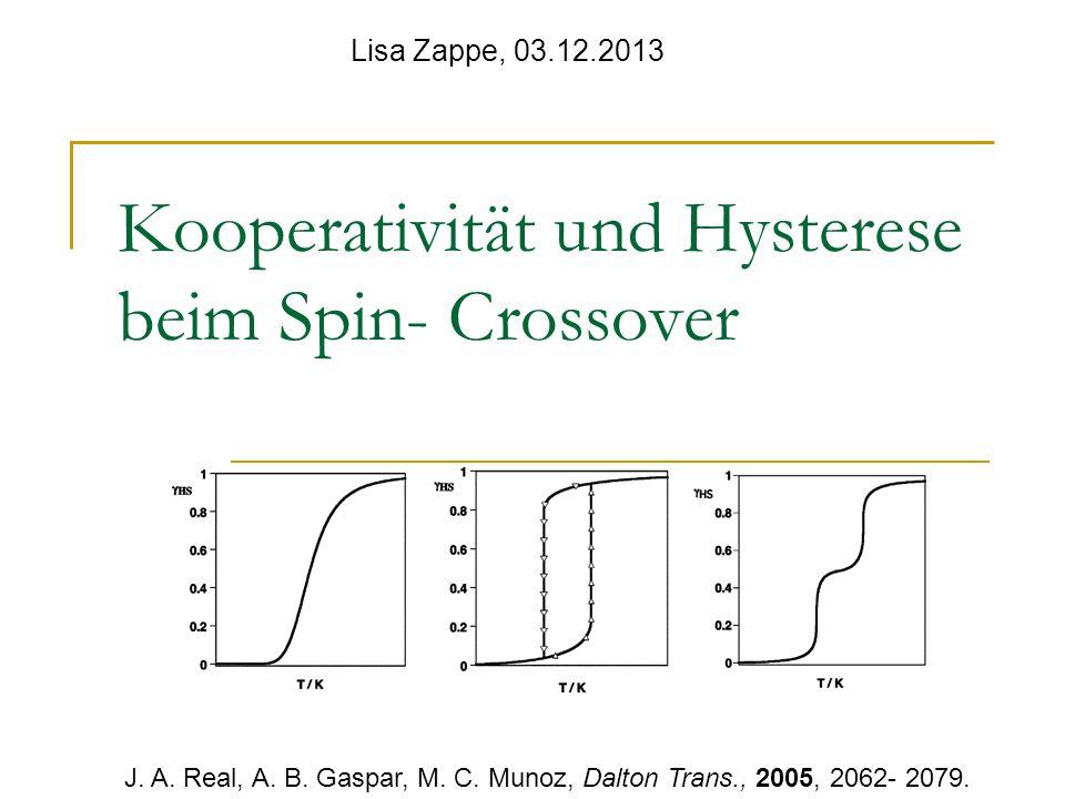 Kooperativität und Hysterese beim Spin- Crossover Lisa Zappe, 03.12.2013 J. A. Real, A. B. Gaspar, M. C. Munoz, Dalton Trans., 2005, 2062- 2079.
