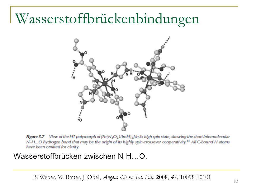 12 Wasserstoffbrückenbindungen Wasserstoffbrücken zwischen N-H…O. B. Weber, W. Bauer, J. Obel, Angew. Chem. Int. Ed., 2008, 47, 10098-10101
