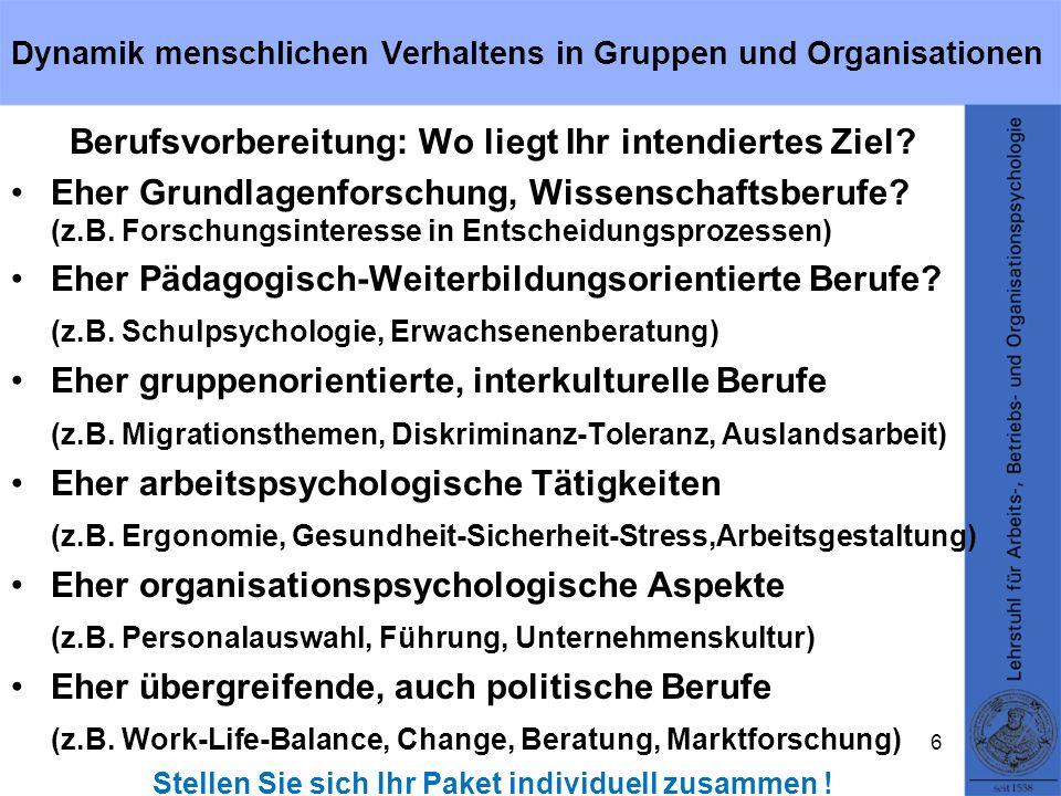 Dynamik menschlichen Verhaltens in Gruppen und Organisationen Berufsvorbereitung: Wo liegt Ihr intendiertes Ziel? Eher Grundlagenforschung, Wissenscha