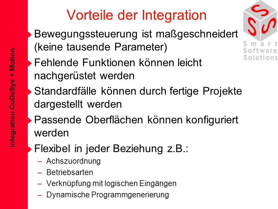 Integration CoDeSys + Motion Vorteile der Integration è Bewegungssteuerung ist maßgeschneidert (keine tausende Parameter) è Fehlende Funktionen können