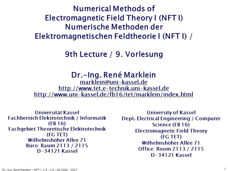 Dr.-Ing. René Marklein - NFT I - L 9 / V 9 - WS 2006 / 2007 1 Numerical Methods of Electromagnetic Field Theory I (NFT I) Numerische Methoden der Elek