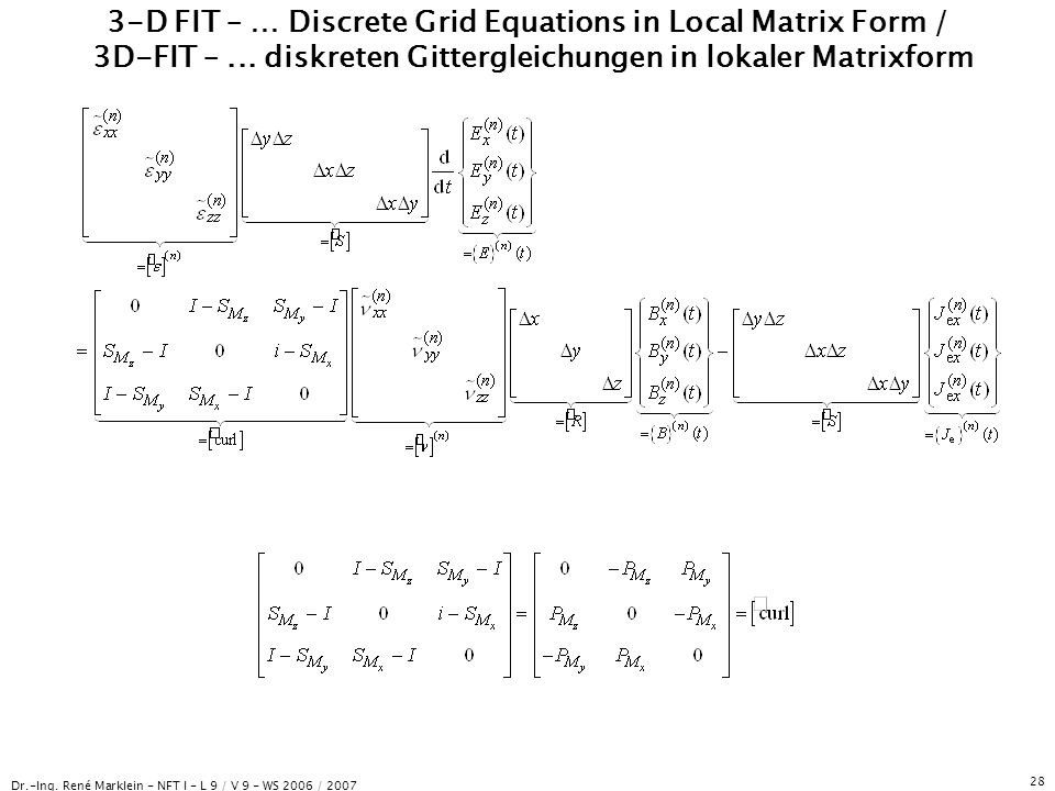 Dr.-Ing. René Marklein - NFT I - L 9 / V 9 - WS 2006 / 2007 28 3-D FIT – … Discrete Grid Equations in Local Matrix Form / 3D-FIT –... diskreten Gitter