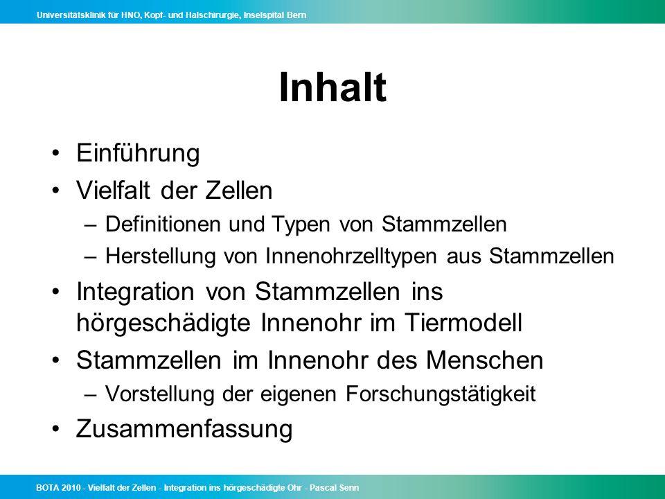 Universitätsklinik für HNO, Kopf- und Halschirurgie, Inselspital Bern BOTA 2010 - Vielfalt der Zellen - Integration ins hörgeschädigte Ohr - Pascal Senn Li & Heller, Nat Med 2003