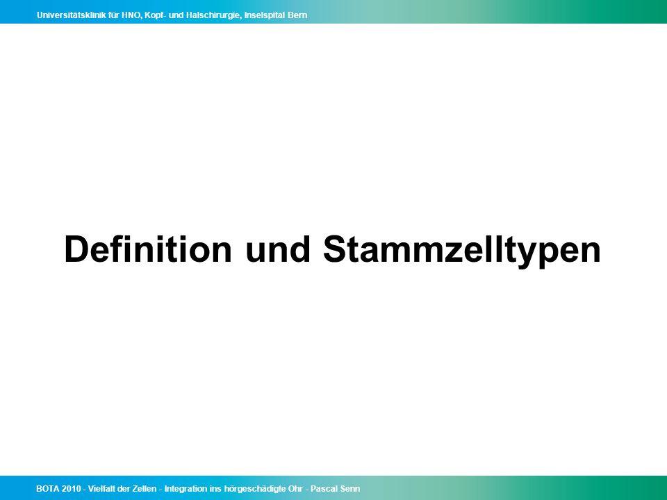 Universitätsklinik für HNO, Kopf- und Halschirurgie, Inselspital Bern BOTA 2010 - Vielfalt der Zellen - Integration ins hörgeschädigte Ohr - Pascal Senn Integration von Stammzellen ins hörgeschädigte Innenohr im Tiermodell