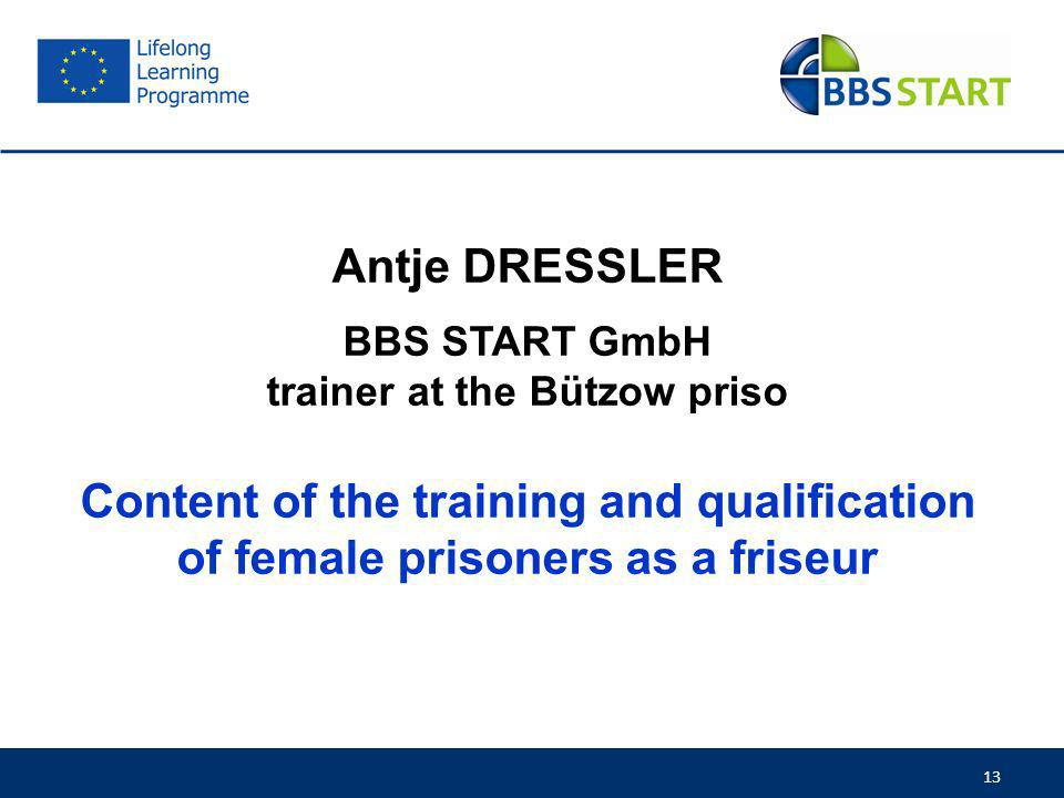 13 Antje DRESSLER BBS START GmbH trainer at the Bützow priso Content of the training and qualification of female prisoners as a friseur