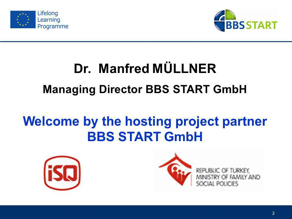 2 Dr. Manfred MÜLLNER Managing Director BBS START GmbH Welcome by the hosting project partner BBS START GmbH