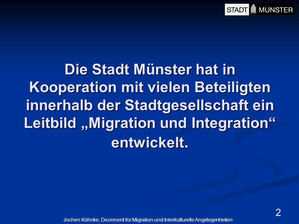 2 Die Stadt Münster hat in Kooperation mit vielen Beteiligten innerhalb der Stadtgesellschaft ein Leitbild Migration und Integration entwickelt. Joche