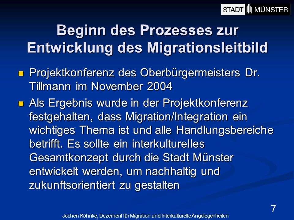 7 Beginn des Prozesses zur Entwicklung des Migrationsleitbild Projektkonferenz des Oberbürgermeisters Dr. Tillmann im November 2004 Projektkonferenz d
