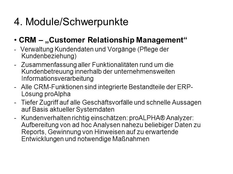 4. Module/Schwerpunkte CRM – Customer Relationship Management - Verwaltung Kundendaten und Vorgänge (Pflege der Kundenbeziehung) - Zusammenfassung all