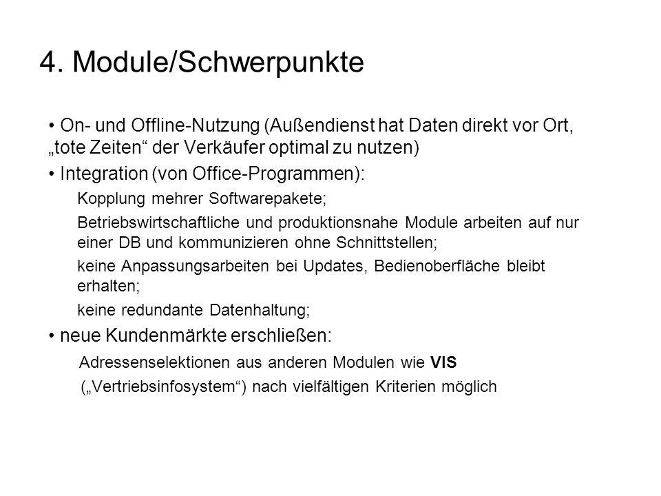 4. Module/Schwerpunkte On- und Offline-Nutzung (Außendienst hat Daten direkt vor Ort, tote Zeiten der Verkäufer optimal zu nutzen) Integration (von Of