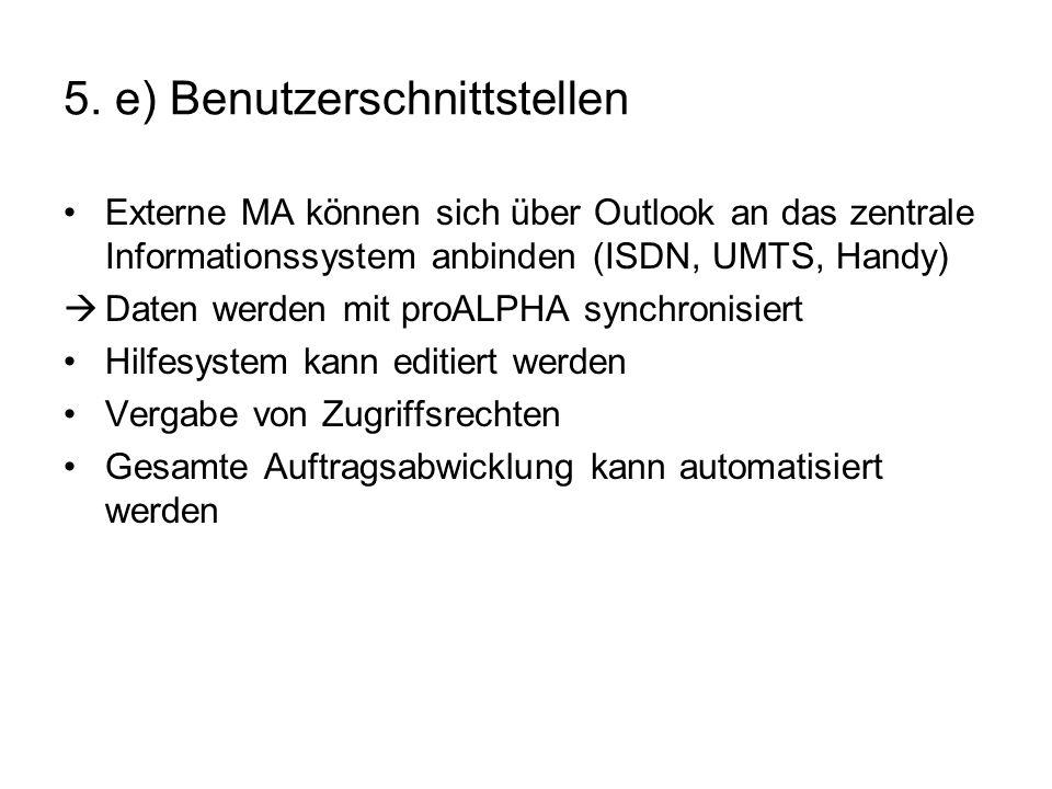 5. e) Benutzerschnittstellen Externe MA können sich über Outlook an das zentrale Informationssystem anbinden (ISDN, UMTS, Handy) Daten werden mit proA