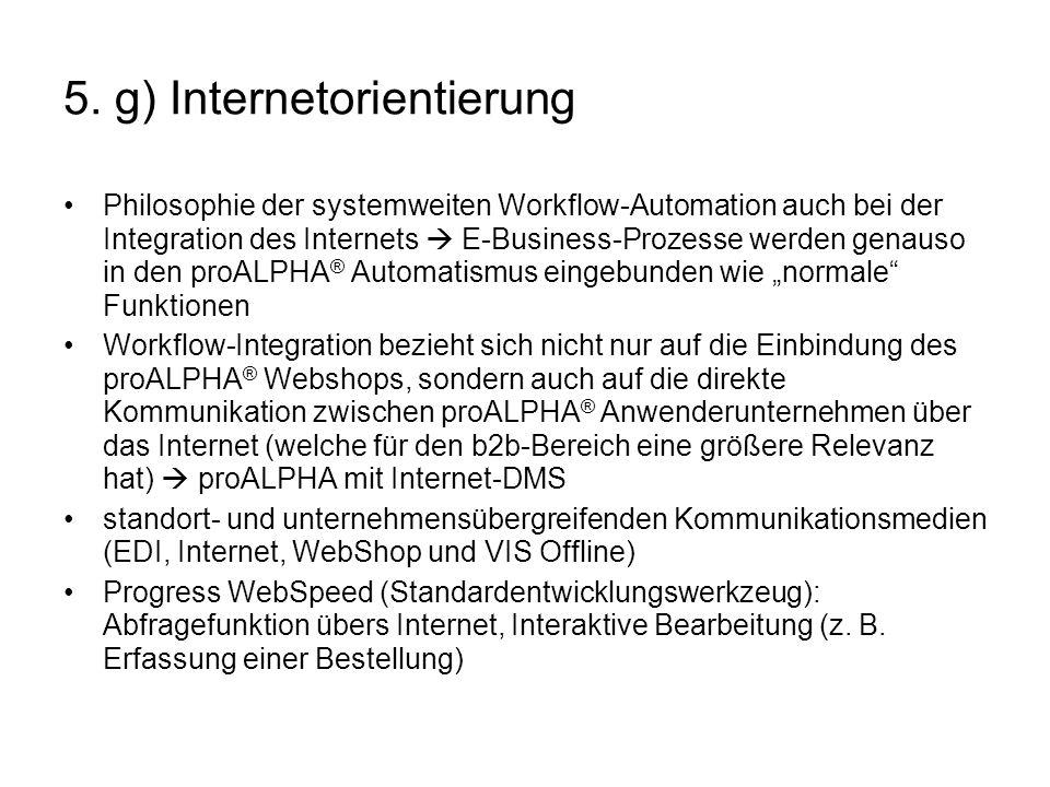 5. g) Internetorientierung Philosophie der systemweiten Workflow-Automation auch bei der Integration des Internets E-Business-Prozesse werden genauso