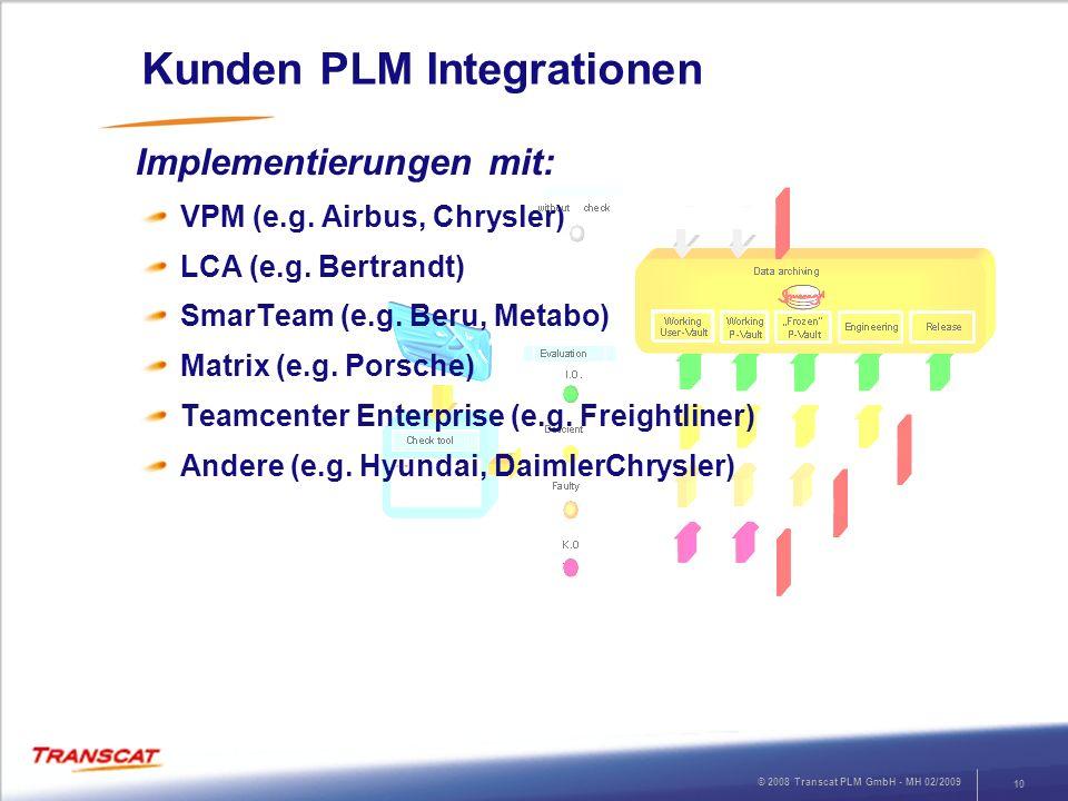 © 2008 Transcat PLM GmbH - MH 02/2009 10 Kunden PLM Integrationen Implementierungen mit: VPM (e.g.