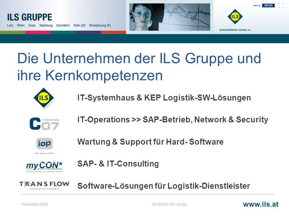 Praxistage 2008November 08 / Juriga8 Die Unternehmen der ILS Gruppe und ihre Kernkompetenzen IT-Systemhaus & KEP Logistik-SW-Lösungen IT-Operations >>