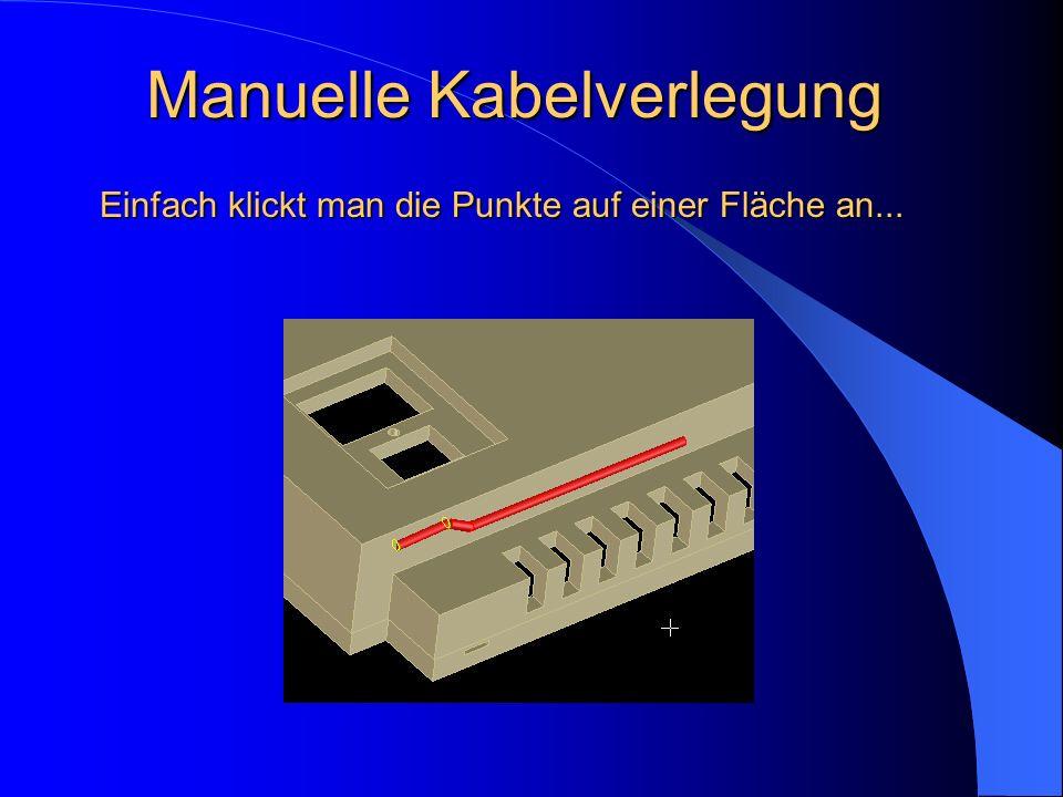 Manuelle Kabelverlegung Einfach klickt man die Punkte auf einer Fläche an...