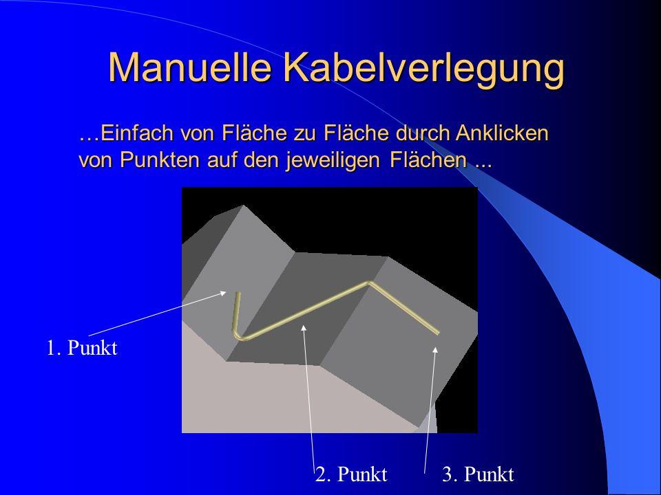 Manuelle Kabelverlegung 1. Punkt 2. Punkt3. Punkt …Einfach von Fläche zu Fläche durch Anklicken von Punkten auf den jeweiligen Flächen...