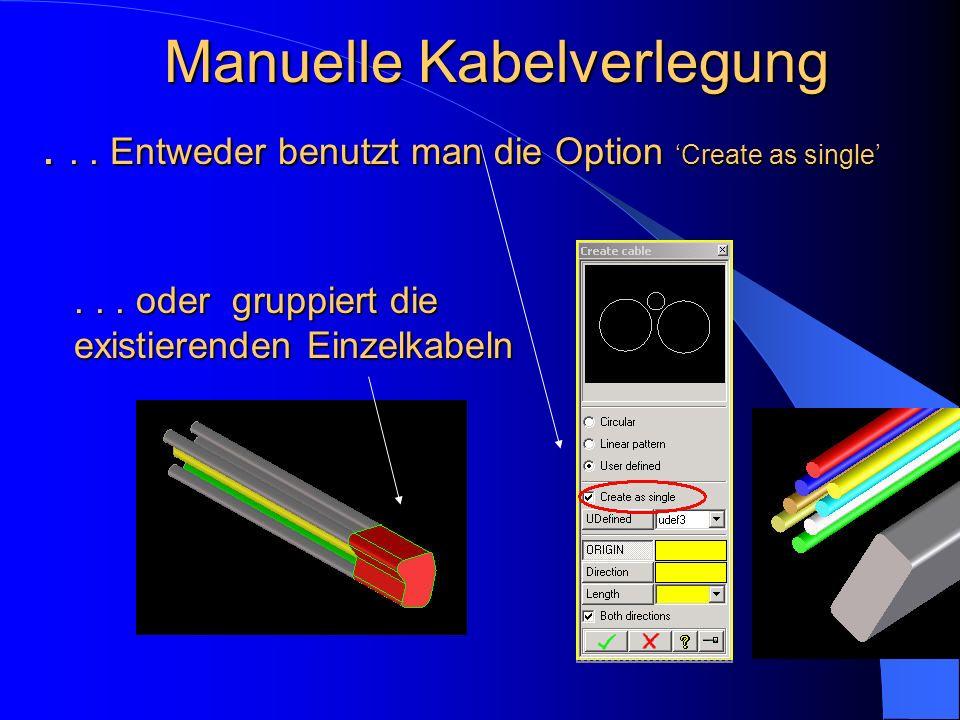 Manuelle Kabelverlegung... oder gruppiert die existierenden Einzelkabeln... Entweder benutzt man die Option Create as single
