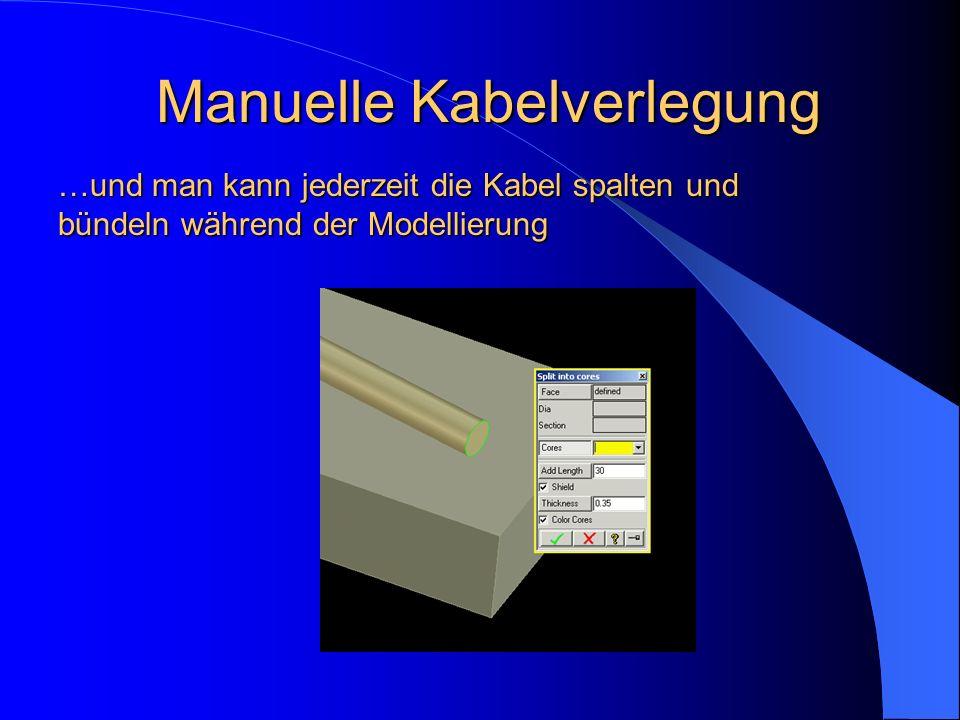 Manuelle Kabelverlegung …und man kann jederzeitdie Kabel spalten und bündeln während der Modellierung …und man kann jederzeit die Kabel spalten und bü