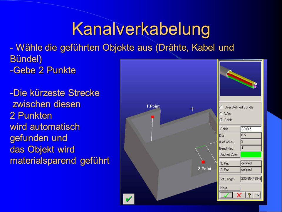 Kanalverkabelung - Wähle die geführten Objekte aus (Drähte, Kabel und Bündel) -Gebe 2 Punkte -Die kürzeste Strecke zwischen diesen 2 Punkten wird auto