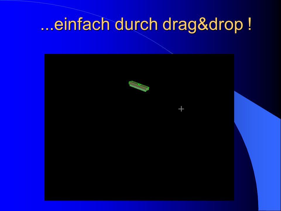 ...einfach durch drag&drop !