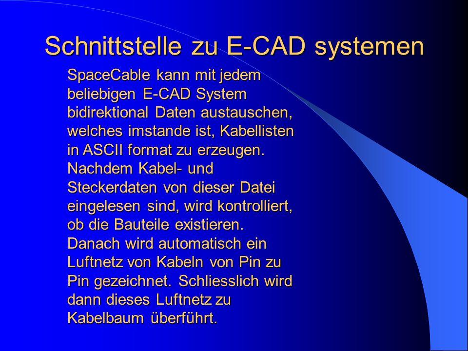 SpaceCable kann mit jedem beliebigen E-CAD System bidirektional Daten austauschen, welches imstande ist, Kabellisten in ASCII format zu erzeugen. Nach