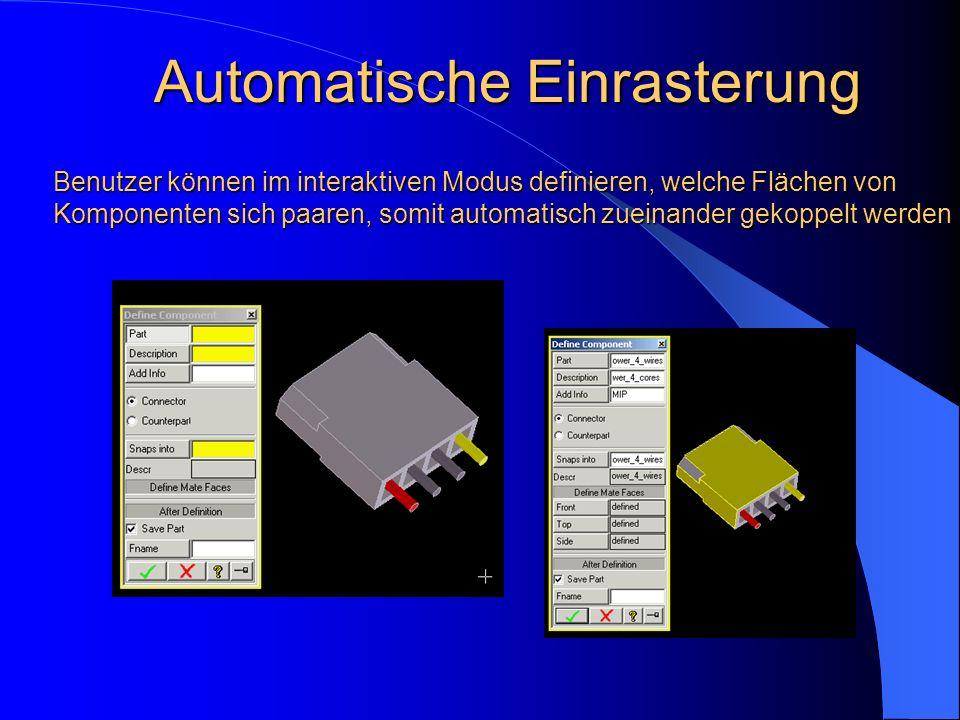 Automatische Einrasterung Benutzer können im interaktiven Modus definieren, welche Flächen von Komponenten sich paaren, somit automatisch zueinander g