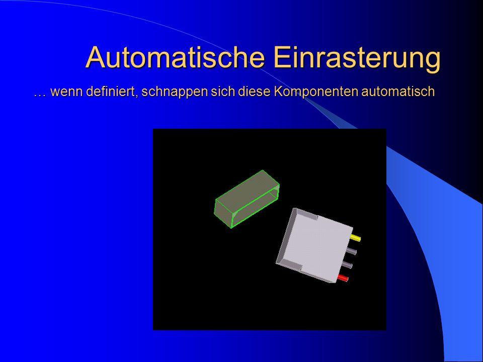 Automatische Einrasterung … wenn definiert, schnappen sich diese Komponenten automatisch