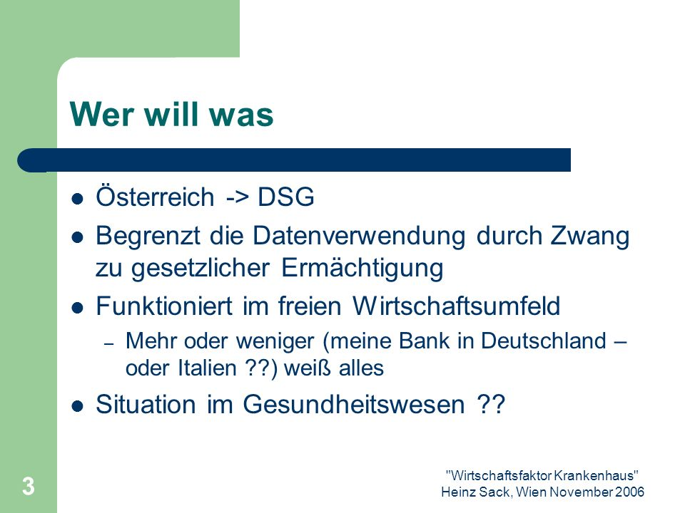 Wirtschaftsfaktor Krankenhaus Heinz Sack, Wien November 2006 14 Danke für Ihre Aufmerksamkeit Gibt es viele der diskutierten (DSG) Probleme vielleicht gar nicht ??.