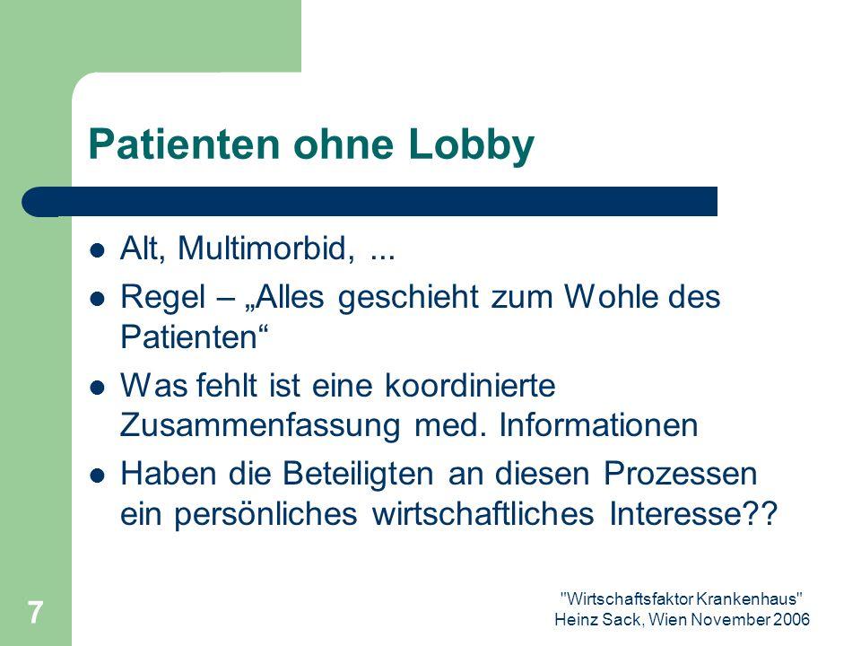 Wirtschaftsfaktor Krankenhaus Heinz Sack, Wien November 2006 8 Patienten ohne Lobby Pat.