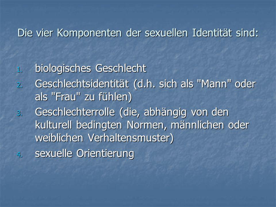Die vier Komponenten der sexuellen Identität sind: 1. biologisches Geschlecht 2. Geschlechtsidentität (d.h. sich als