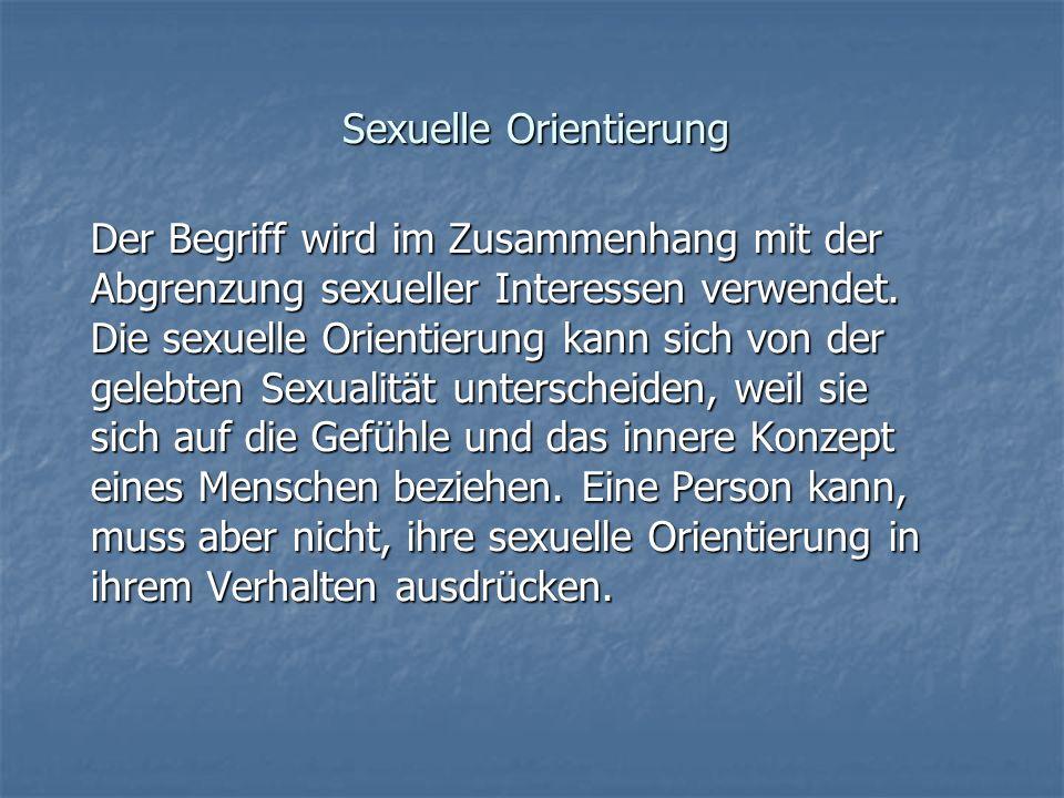 Sexuelle Orientierung Der Begriff wird im Zusammenhang mit der Abgrenzung sexueller Interessen verwendet. Die sexuelle Orientierung kann sich von der